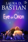 Eye On Orion by Laura D. Bastian