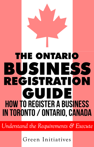 The Ontario Business Registration Guide: How to Register a Business in Toronto / Ontario, Canada