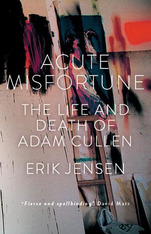 Acute misfortune the life and death of adam cullen by erik jensen 22463239 fandeluxe Images