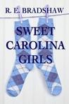 Sweet Carolina Girls by R.E. Bradshaw
