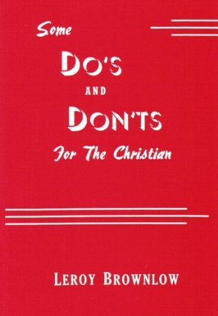 "Some ""do's"" and ""don'ts"" for the Christian; by Leroy Brownlow"