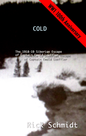 Cold, The 1918-19 Siberian Escape of Captain Ewald Loeffler