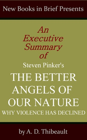 An Executive Summary of Steven Pinker's 'The Better Angels of Our Nature: Why Violence Has Declined'