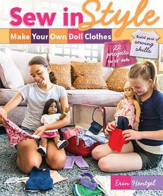 """Sew in Style: Make Your Own Doll Clothes (22 Projects for 18"""" Dolls)"""