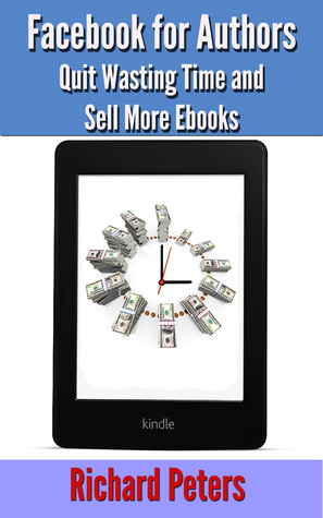 Facebook for Authors: Quit Wasting Time and Sell More Ebooks