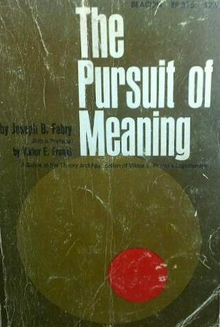 The Pursuit of Meaning: Logotherapy Applied to Life