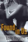 Found in Us by Layla Hagen