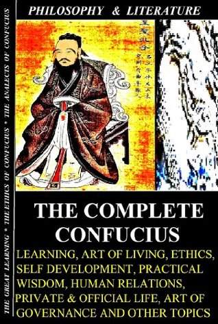 The Complete Confucius (Illustrated): The Great Learning, Ethics of Confucius, The Analects of Confucius, The Travels of Fâ-Hien, The Sorrows of Han