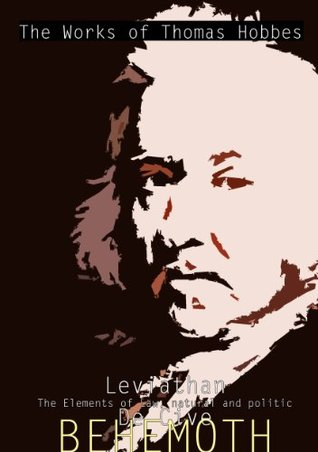 The Works of Thomas Hobbes: Leviathan, The Elements of Law, De Cive and BEHEMOTH