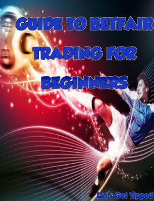 Guide To BetFair Trading For Beginners