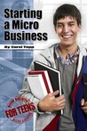 Starting a Micro Business (Micro Business for Teens)