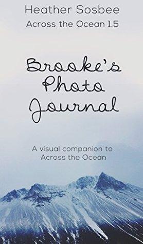 Across the Ocean - Brooke's Photo Diary: A photo companion to Across the Ocean