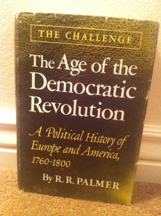 The Age of the Democratic Revolution: A Political History of Europe and America, 1760-1800. The Challenge.