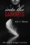 Into the Darkness by Kat T. Masen