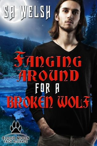 Fanging Around For A Broken Wolf (Blood Moon Pack Alliance #2)