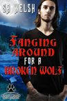 Fanging Around For A Broken Wolf by S.A. Welsh