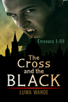 The Cross and the Black: The Three-Episode Box Set