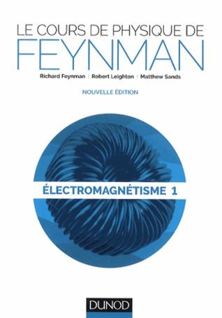 Les Cours de Physique de Feynman - Electromagnétisme 1