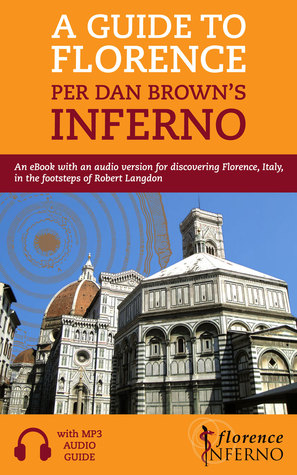 A Guide to Florence per Dan Brown's Inferno: An eBook with an Audio Version for Discovering Florence, Italy, in the Footsteps of Robert Langdon