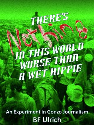 There's Nothing in this World Worse than a Wet Hippie. An Experiment in Gonzo Journalism.