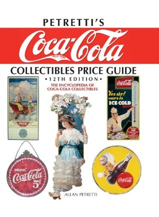 Petretti's Coca-Cola Collectibles Price Guide: The Encyclopedia of Coca-Cola Collectibles, 12th