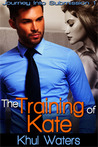 The Training of Kate (Journey into Submission 1)