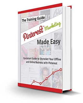 Pinterest Marketing Made Easy: Quickstart Guide to...