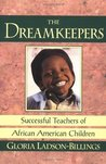 By Gloria Ladson-Billings: The Dreamkeepers: Successful Teachers of African American Children