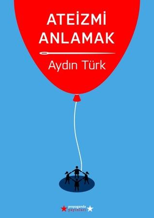 Ateizmi Anlamak by Aydın Türk