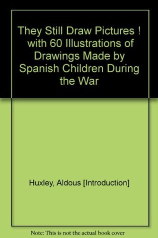 They Still Draw Pictures ! with 60 Illustrations of Drawings Made by Spanish Children During the War