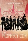 The Prophecy Con by Patrick Weekes