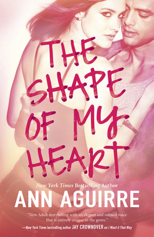 The Shape Of My Heart 2b Trilogy 3 By Ann Aguirre