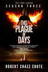 This Plague of Days, Season Three