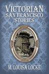 Victorian San Francisco Stories (A Victorian San Francisco Mystery, #0.5, 1.5, 2.5, 3.5)