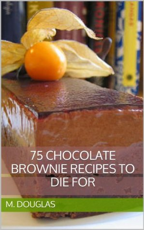 75 Chocolate Brownie Recipes to Die For