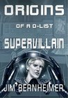 Origins of a D-List Supervillain by Jim Bernheimer
