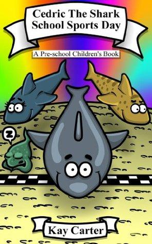 Cedric The Shark - School Sports Day: Pre-school Children's Books (Bedtime Stories For Children Book 4)