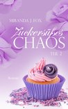 Zuckersüßes Chaos (Teil 2) by Miranda J. Fox