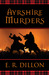 Ayrshire Murders by E.R. Dillon