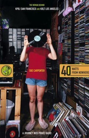 40 Watts from Nowhere : A Journey into Pirate Radio