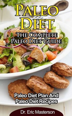 Paleo Diet - The Complete Paleo Diet Guide: Paleo Diet Plan And Paleo Diet Recipes To Burn Fat Naturally, Transform Your Body, Eliminate Toxins And Look ... Diet Cookbook, Paleo Diet Kindle Books)