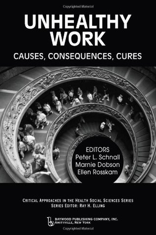 Unhealthy Work: Causes, Consequences, Cures (Critical Approaches In The Health, Social Sciences)