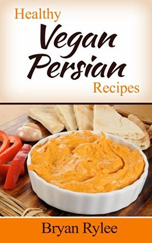Healthy Vegan Persian Recipes (Vegetarian Recipes Book 1)