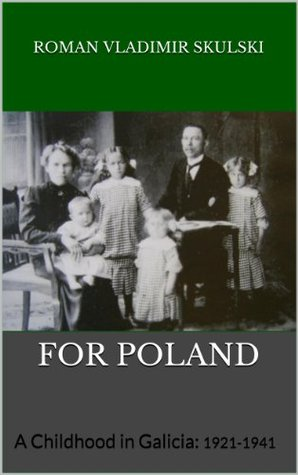 FOR POLAND: A Childhood in Galicia: 1921-1941