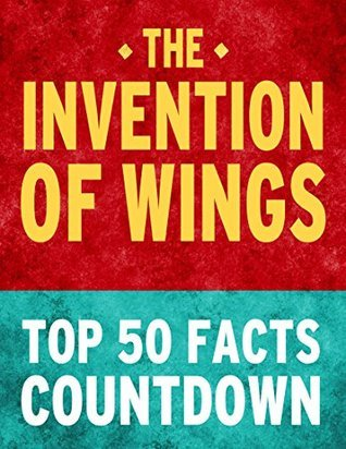 The Invention of Wings by Sue Monk Kidd: Top 50 Facts Countdown