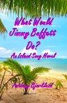 What would Jimmy Buffett Do?: An Island Song Novel