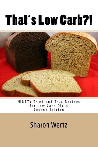 That's Low Carb?! Ninety Tried and True Recipes for Low Carb Diets