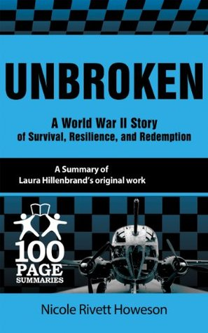 Unbroken: A World War II Story of Survival, Resilience, and Redemption (100 Page Summaries)