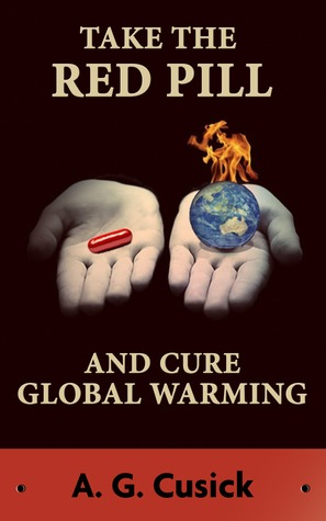 Take the Red Pill ...and Cure Global Warming
