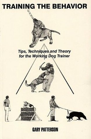 Training the Behavior: Tips, Techniques and Theory for the Working Dog Trainer